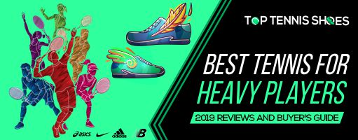 Top 10 Best Tennis Shoes for Heavy Players Reviews 2020